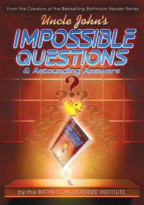 Uncle John's Impossible Questions & Astounding Answers - Bathroom Readers' Institute (Creator)