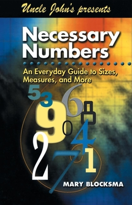 Uncle John's Presents Necessary Numbers: An Everyday Guide to Sizes, Measures, and More - Blocksma, Mary, and Kahn, Lewis (Introduction by)