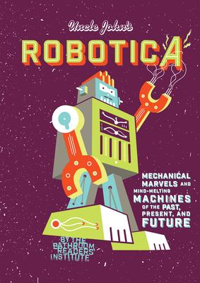 Uncle John's Robotica - Bathroom Readers' Institute