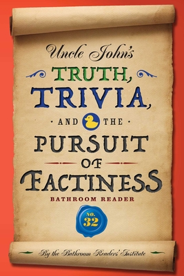 Uncle John's Truth, Trivia, and the Pursuit of Factiness Bathroom Reader, Volume 32 - Bathroom Readers' Institute