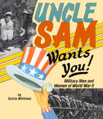 Uncle Sam Wants You!: Military Men and Women of World War II - Whitman, Sylvia