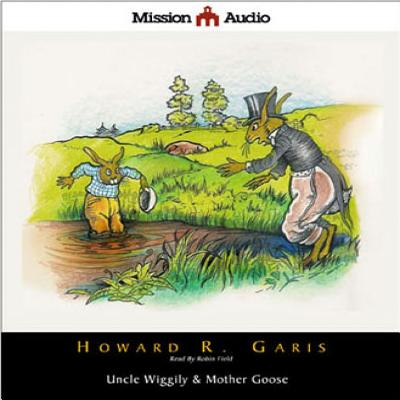 Uncle Wiggily & Mother Goose - Garis, Howard, and Field, Robin (Read by)