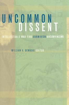 Uncommon Dissent: Intellectuals Who Find Darwinism Unconvincing - Dembski, William A, Professor (Editor)