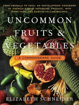 Uncommon Fruits and Vegetables: A Commonsense Guide - Schneider, Elizabeth