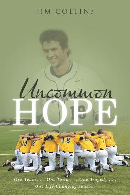 Uncommon Hope: One Team . . . One Town . . . One Tragedy . . . One Life-Changing Season. - Collins, Jim