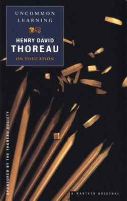Uncommon Learning: Thoreau on Education - Thoreau, Henry David