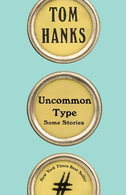 Uncommon Type: Some Stories - Hanks, Tom