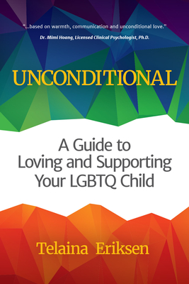Unconditional: A Guide to Loving and Supporting Your Lgbtq Child - Eriksen, Telaina