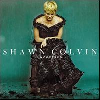 Uncovered [LP] - Shawn Colvin