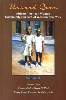Uncrowned Queens, Volume 2: African American Women Community Builders of Western New York - Nevergold, Barbara A Seals (Editor), and Brooks-Bertram, Peggy (Editor)
