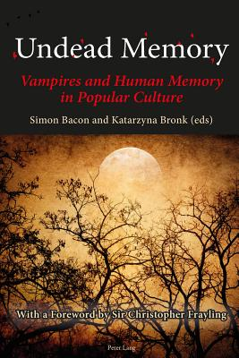 Undead Memory: Vampires and Human Memory in Popular Culture - Bacon, Simon (Editor), and Bronk, Katarzyna (Editor)