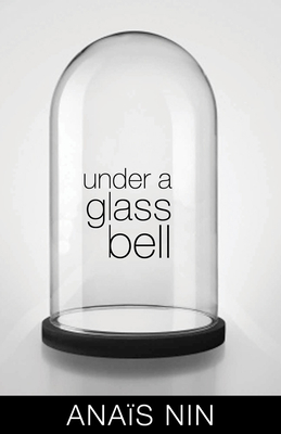 Under a Glass Bell - Nin, Anais