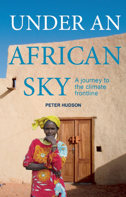 Under an African Sky: A Journey to Africa's Climate Frontline - Hudson, Peter