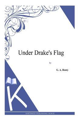Under Drake's Flag - Henty, G a