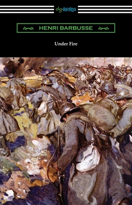 Under Fire - Barbusse, Henri, and Wray, Fitzwater (Translated by)