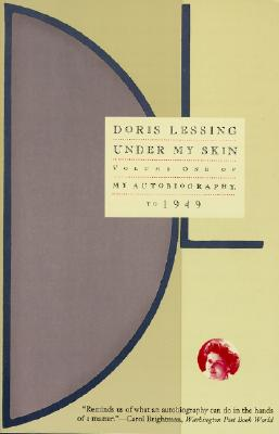 Under My Skin: Volume One of My Autobiography, to 1949 - Lessing, Doris