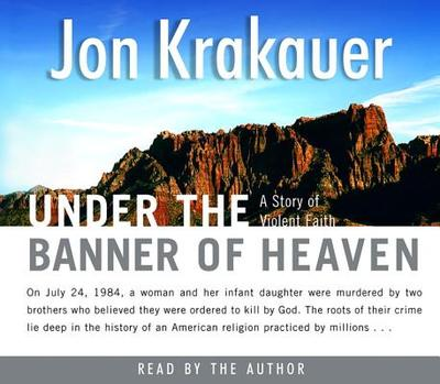 Under the Banner of Heaven: A Story of Violent Faith - Krakauer, Jon (Read by)