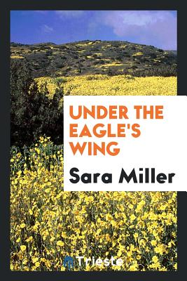Under the Eagle's Wing - Miller, Sara