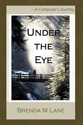 Under the Eye: A Composer's Journey - Lane, Brenda M
