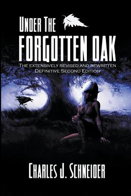 Under the Forgotten Oak: Definitive Second Edition - Schneider, J Charles, and Schneider, Charles J
