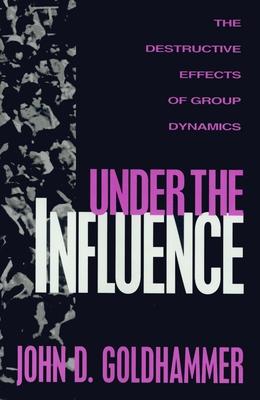 Under the Influence - Goldhammer, John D