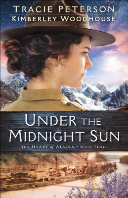Under the Midnight Sun - Peterson, Tracie, and Woodhouse, Kimberley