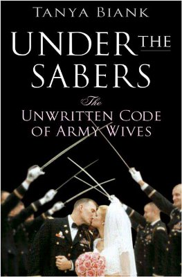 Under the Sabers: The Unwritten Code of Army Wives - Biank, Tanya