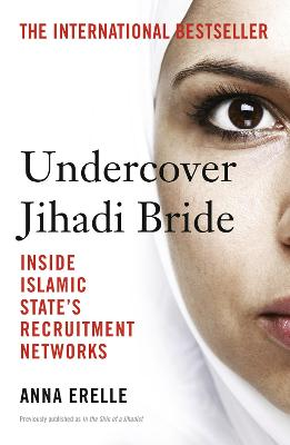 Undercover Jihadi Bride: Inside Islamic State's Recruitment Networks - Erelle, Anna