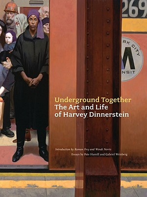 Underground Together: The Art and Life of Harvey Dinnerstein - Dinnerstein, Harvey, and Frey, Raman (Introduction by), and Norris, Wendi (Introduction by)