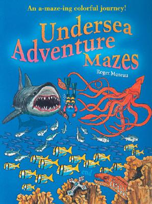 Undersea Adventure Mazes: An A-Maze-Ing Colorful Journey - Moreau, Roger