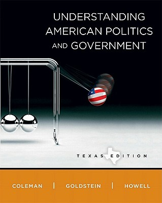 Understanding American Politics and Government, Texas - Coleman, John J, and Goldstein, Kenneth M, Professor, and Howell, William G