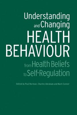 Understanding and Changing Health Behaviour: From Health Beliefs to Self-Regulation - Norman, Paul (Editor)