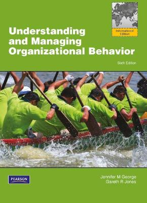 Understanding and Managing Organizational Behavior - George, Jennifer M., and Jones, Gareth R.
