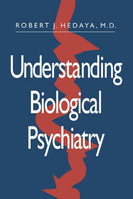 Understanding Biological Psychiatry - Hedaya, Robert J.
