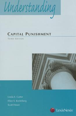 Understanding Capital Punishment Law - Carter, Linda E, and Kreitzberg, Ellen S, and Howe, Scott W