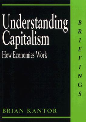 Understanding Capitalism - Kantor, Brian, and Wilson, John E