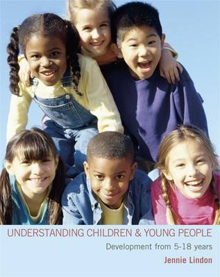 Understanding Children and Young People: Development from 5-18 Years - Lindon, Jennie
