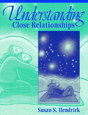 Understanding Close Relationships - Hendrick, Susan S, Dr.