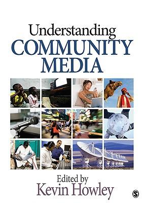 Understanding Community Media - Howley, Kevin (Editor)