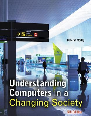 Understanding Computers in a Changing Society - Morley, Deborah