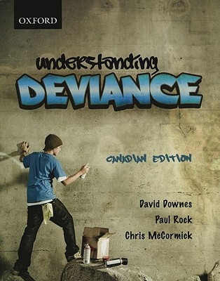 Understanding Deviance: Canadian Edition - Downes, David, and Rock, Paul, and McCormick, Chris