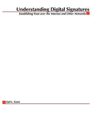 Understanding Digital Signatures: Establishing Trust Over the Internet and Other Networks - Grant, Gail