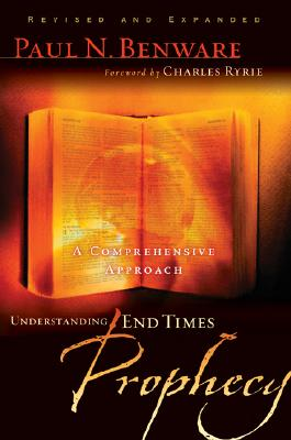 Understanding End Times Prophecy: A Comprehensive Approach - Benware, Paul N