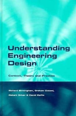 Understanding Engineering Design: Context, Theory and Practice - Birmingham, Richard