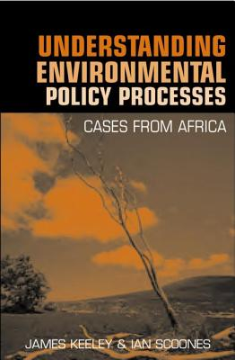 Understanding Environmental Policy Processes: Cases from Africa - Keeley, James, and Scoones, Ian (Editor)