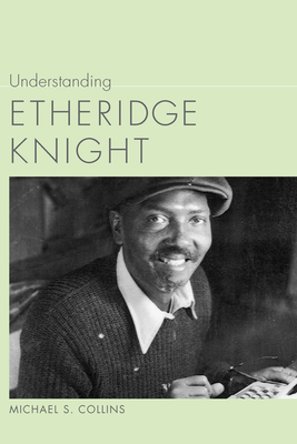 Understanding Etheridge Knight - Collins, Michael
