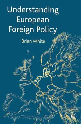 Understanding European Foreign Policy - White, Brian
