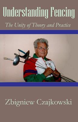 Understanding Fencing - Czajkowski, Zbigniew
