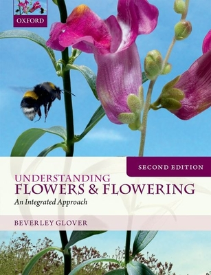 Understanding Flowers and Flowering Second Edition - Glover, Beverley