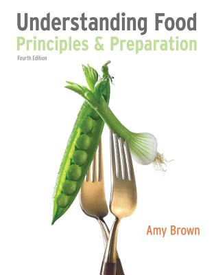 Understanding Food: Principles and Preparation - Brown, Amy